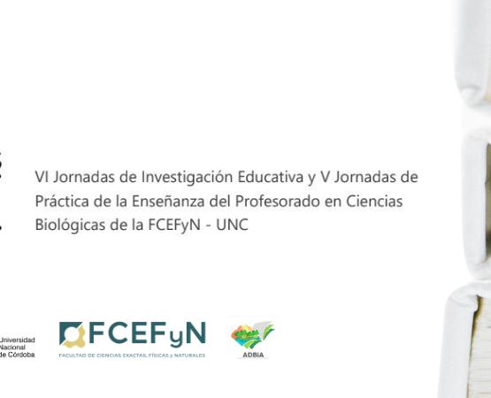 VI Jornadas de Investigación Educativa y V Jornadas de Práctica de la Enseñanza del Profesorado en Ciencias Biológicas de la FCEFyN - UNC